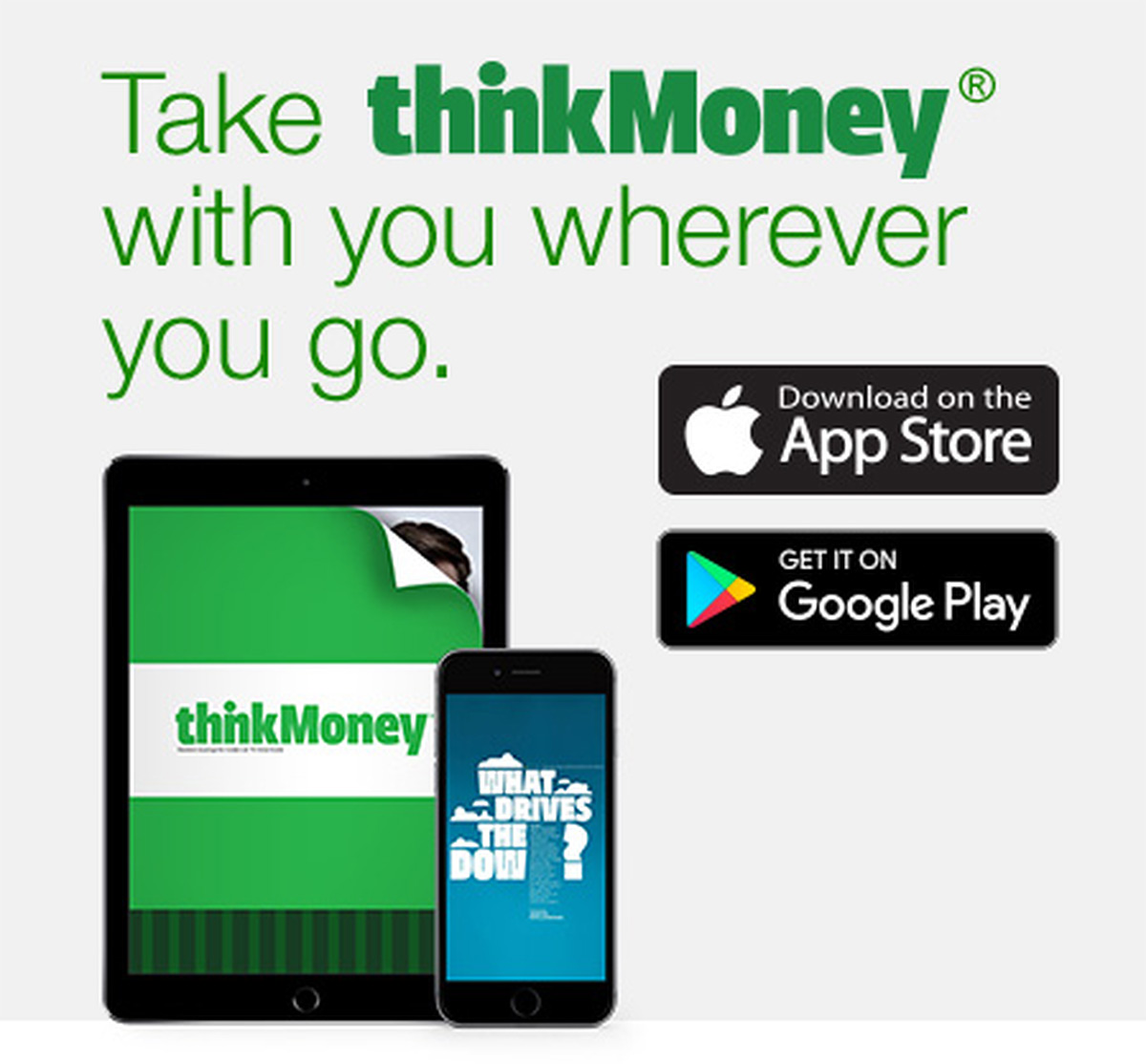 Take thinkMoney with you wherever you go.